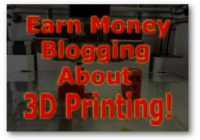 Earn Money Blogging About 3D Printers