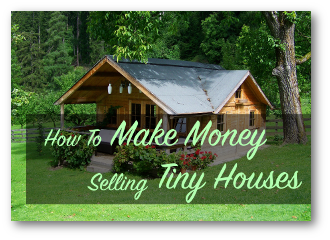 How To Make Money Selling Tiny Houses