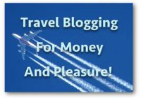 Travel Blogging For Money And Pleasure