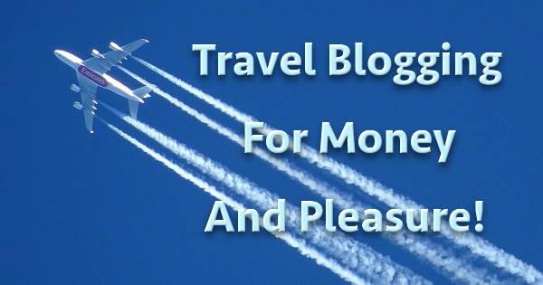 Travel Blogging For Money And Pleasure