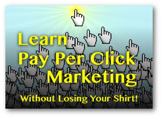 Learn Pay Per Click Marketing - Without Losing Your Shirt!
